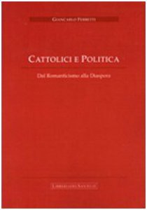 Copertina di 'Cattolici e Politica. Dal Romanticismo alla Diaspora'