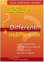 Differenti? E' indifferente. Capire l'importanza delle differenze culturali e fare in modo che non ci importi - A. Cecchini , E. Musci