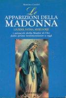 Le apparizioni della Madonna. Lourdes, Fatima, Medjugorje - Massimo Centini