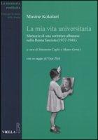 La mia vita universitaria. Memorie di una scrittrice albanese nella Roma fascista (1937-1941) - Kokalari Musine