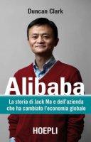 Alibaba. La storia di Jack Ma e dell'azienda che ha cambiato l'economia globale - Clark Duncan