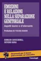 Emozioni e relazioni nella separazione genitoriale. Aspetti teorici e d'intervento - Cavicchioli Giorgio, Rosa Severo