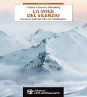 La voce del silenzio. Frammenti scelti dal «Libro dei Precetti d'Oro» - Blavatsky Helena Petrovna