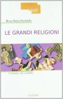 Grandi religioni. Credenze, riti, costumi. (Le) - Rosa Maria Parrinello
