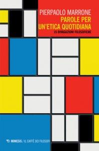 Copertina di 'Parole per un'etica quotidiana. 15 divagazioni filosofiche'