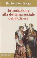 Introduzione alla dottrina sociale della Chiesa - Sorge Bartolomeo