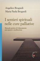 I sentieri spirituali nelle cure palliative - Brugnoli Angelico, Brugnoli Maria Paola