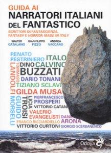 Copertina di 'Guida ai narratori italiani del fantastico. Scrittori di fantascienza, fantasy e horror made in Italy'