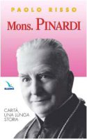 Mons. Pinardi. Carità, una lunga storia - Risso Paolo