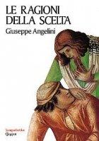 Le ragioni della scelta - Angelini Giuseppe