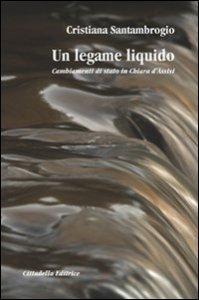 Copertina di 'Un legame liquido. Cambiamenti di stato in Chiara d'Assisi'