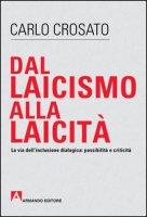 Dal laicismo alla laicità. La via dell'inclusione dialogica: possibilità e critica - Crosato Carlo