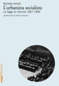 Copertina di 'L' urbanista socialista. Le leggi di riforma 1967-1992'