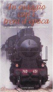 Copertina di 'In viaggio con i treni d'epoca. 18 itinerari turistici attraverso l'Italia'