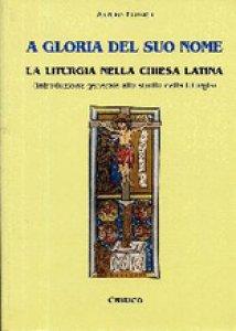 Copertina di 'A gloria del suo nome. La liturgia nella Chiesa Latina'