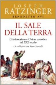 Copertina di 'Il sale della terra. Cristianesimo e Chiesa cattolica nel XXI secolo. Un colloquio con Peter Seewald'