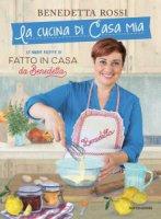 La cucina di casa mia - Benedetta Rossi