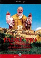 Padre Pio. Da Pietrelcina al mondo intero - Anacleto Lupo