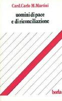 Uomini di pace e di riconciliazione - Martini Carlo M.