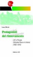 Protagonisti del rinnovamento. L'AC a Perugia, Città della Pieve e in Umbria (1962-1976) - Oliveti Luca