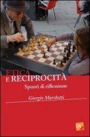 Etica e reciprocità. Spunti di riflessione - Marchetti Giorgio