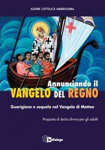 Copertina di 'Annunciando il Vangelo del Regno. Guarigione e sequela nel Vangelo di Matteo'