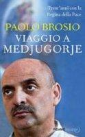 Viaggio a Medjugorje - Brosio Paolo