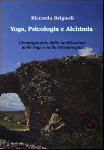 Copertina di 'Yoga, psicologia e alchimia. L'immaginario della meditazione nello yoga e nella psicoterapia'