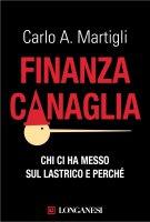 Finanza canaglia - Carlo A. Martigli