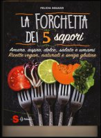 La forchetta dei 5 sapori. Ediz. illustrata - Sguazzi Felicia