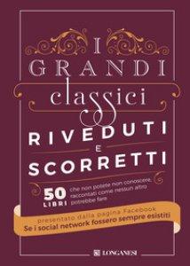 Copertina di 'I grandi classici riveduti e scorretti. 50 libri che non potete non conoscere, raccontati come nessun altro potrebbe fare'