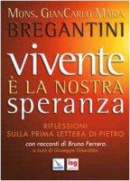 Vivente è la nostra speranza. Riflessioni sulla prima Lettera di Pietro - Mons. Giancarlo Maria Bregantini