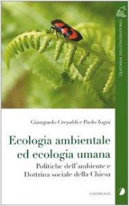 Copertina di 'Ecologia ambientale e ecologia umana. Politiche dell'ambiente e dottrina sociale della Chiesa'