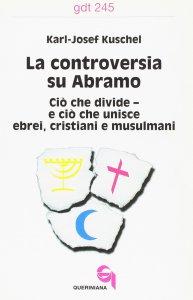 Copertina di 'La controversia su Abramo. Ciò che divide e ciò che unisce ebrei, cristiani e musulmani (gdt 245)'