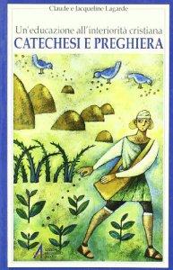 Copertina di 'Catechesi e preghiera. Un'educazione all'interiorità cristiana'