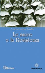 Copertina di 'Le suore e la Resistenza'