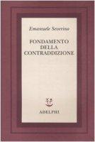 Fondamento della contraddizione - Severino Emanuele