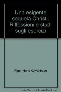 Copertina di 'Una Esigente sequela Christi'