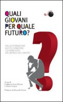 Quali giovani per quale futuro? Dalla formazione all'occupazione, i giovani visti dal mondo del lavoro