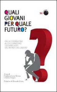 Copertina di 'Quali giovani per quale futuro? Dalla formazione all'occupazione, i giovani visti dal mondo del lavoro'