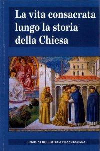 Copertina di 'La vita consacrata lungo la storia della Chiesa'