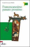 Francescanesimo passato prossimo - Grado Giovanni Merlo