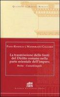 La trasmissione delle fonti del Diritto Romano nella parte Orientale dell'Impero. Berito - Costantinopoli - Randello Paolo, Gagliardi Massimiliano