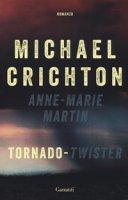 Tornado (Twister). La sceneggiatura originale - Crichton Michael, Martin Anne-Marie