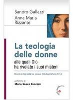 La teologia delle donne - Sandro Gallazzi, Anna Maria Rizzante