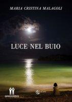 Luce nel buio - Malagoli Maria Cristina