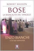 Bose. La radicalità del Vangelo - Masson R.