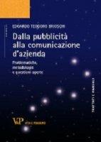 Dalla pubblicità alla comunicazione d'azienda. Problematiche, metodologie e questioni aperte - Edoardo T. Brioschi