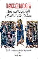 Atti degli Apostoli. Gli inizi della Chiesa - Francesco Moraglia