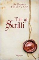 Tutti gli scritti - Francesco d'Assisi (san), Chiara d'Assisi (santa)